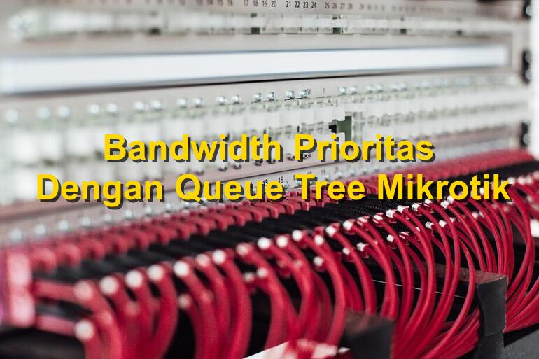 Bandwidth Prioritas Dengan Queue Tree Mikrotik