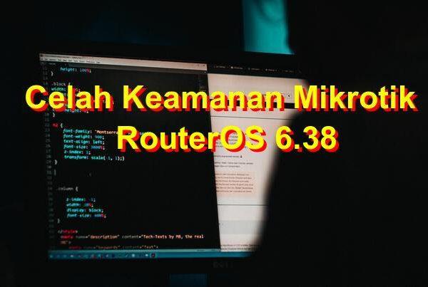 Celah Keamanan Mikrotik ROS 6.38